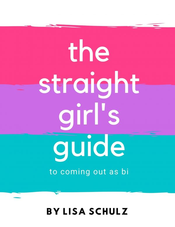 The Straight Girl's Guide to Coming Out as Bi by Lisa Schulz